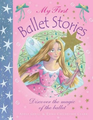 My First Ballet Stories  Adele Geras  Emma Chichester Clark