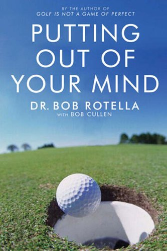 Putting out of Your Mind  Dr Bob Rotella