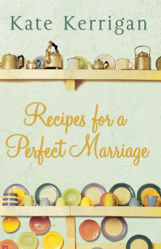 Recipes For A Perfect Marriage  Kate Kerrigan