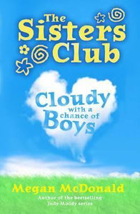 The Sisters Club: Cloudy With A Chance Of Boys  Megan McDonald