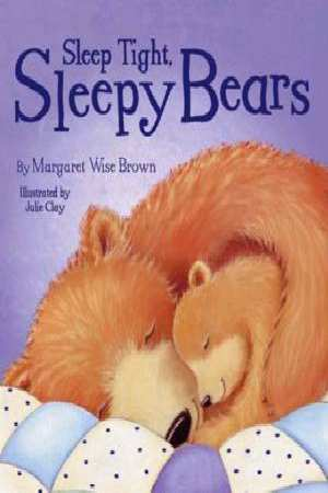 Sleep Tight Sleepy Bears  Margaret Wise Brown