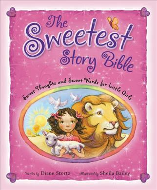 The Sweetest Story Bible  Diane Stortz