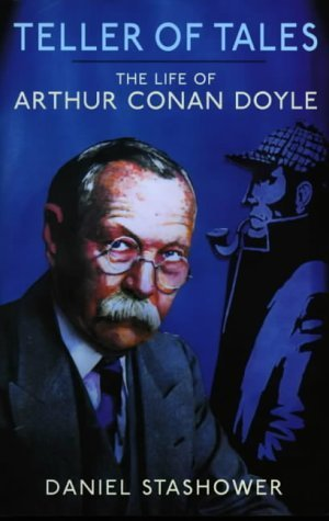 Teller Of Tales: The Life of Authur Conan Doyle  Daniel Stashower