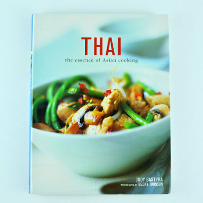 Thai: The Essence Of Asian Cooking  Judy Bastyra  Becky Johnson