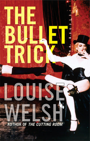 The Bullet Trick  Louise Welsh