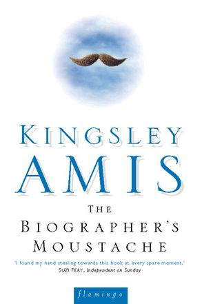 The Biographer's Moustache  Kingsley Amis