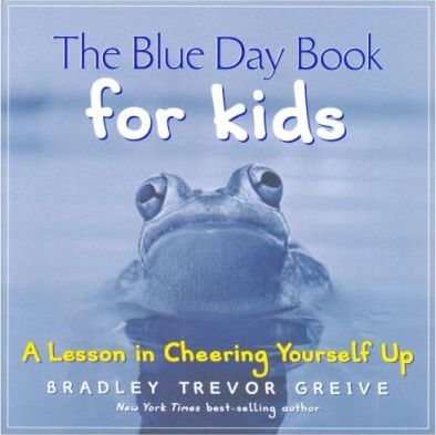 The Blue Day Book For Kids  Bradley Trevor Greive
