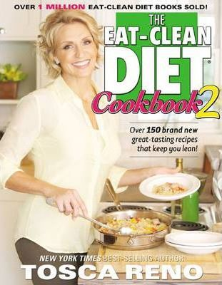 The Eat - Clean Diet Cookbook 2  Tosca Reno