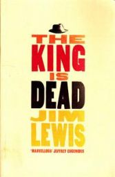The king Is Dead  Jim Lewis