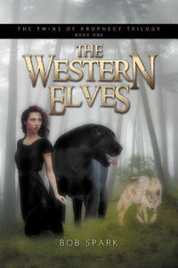 The Twins Of Prophecy Trilogy: The western Elves  Bob Spark