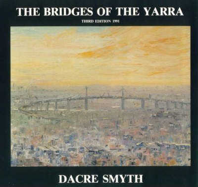 The Bridges Of The Yarra  Dacre Smyth