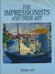 The Impressionists And Their Art  Russell Ash