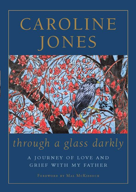 Through a Glass Darkly: A Journey of Love and Grief with My Father Caroline Jones