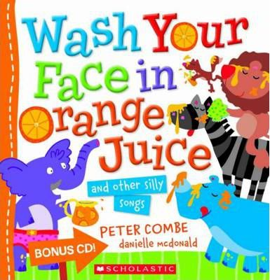 Wash Your Face In Orange Juice  Peter Combe  Danielle McDonald