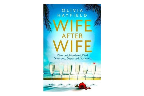 Wife After Wife Divorced, Murdered, Died, Divorced, Departed, Survived - Olivia Hayfield