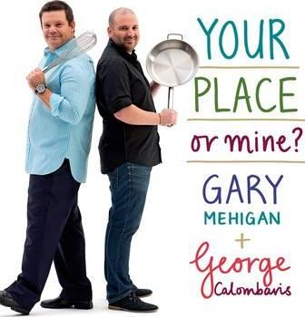 Your Place Or Mine?  Gary Mehigan  George Colombaris