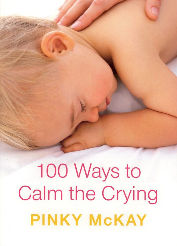 100 Ways to Calm the Crying - Pinky McKay