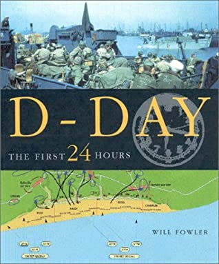 D-DAY  The First 24 Hours  Will Fowler