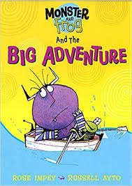 Monster and Frog and the Big Adventure  Rose Impey and Russell Ayto