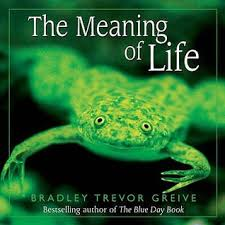 The Meaning of Life  Bradley Trevor Greive