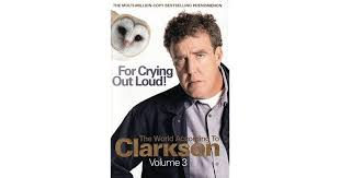 For Crying Out Loud!  The World according to Clarkson Volume 3