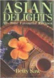 Asian Delights  All -Time Favourite Recipes  Betty Yew