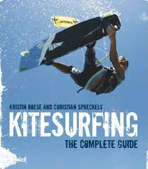 Kitesurfing The Complete Guide Kristin Boese and Christian Spreckels