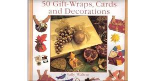 50 Gift-Wraps, Cards and Decorations  Sally Walton