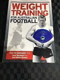 Weight Training for Australian Football  Con Hrysomallis Ph.D. David Buttifant Ph.D. and Nathan Buckley