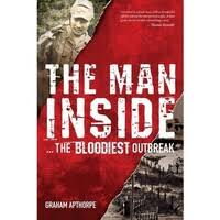 The Man  Inside ... The Bloodiest Outbreak - Graham Apthorpe