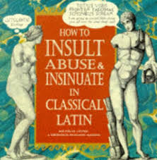How to Unsult,Abuse & Insinuate in Classical Latin  Michelle Lovric