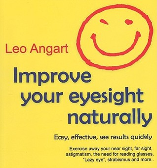 Improve Your Eyesight Naturally Leo Angart