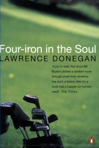 Four-iron In The Soul  Lawrence Donegan