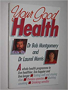 Your Good Health  Dr Bob Montgomery  Dr Laurel Morris