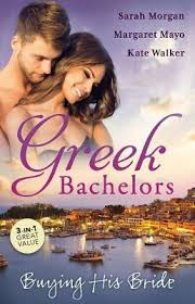 Greek Backelors  Buying His Bride  Sarah Morgan Margaret Mayo  Kate Walker