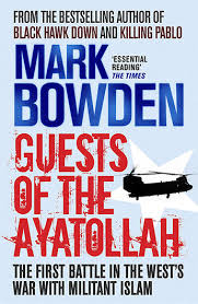 Guests of the Ayatoliah   Mark Bowden