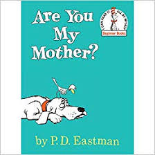 Are You My Mother?  P.D. Eastman