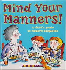 Mind Your Manners!  A Child's Guide to Modern Etiquette