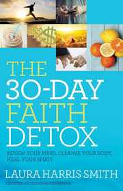 The 30-Day Faith Detox  Laura Harris Smith