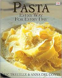 Pasta Every Way for Every Day  Eric Treuille & Anna Del Conte