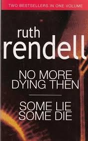 No More Dying Then and Some Lie Some Die   Ruth Rendell