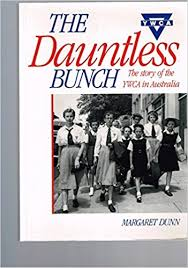 The Dauntless Bunch The Story of the YWCA in Australia  Margaret Dunn
