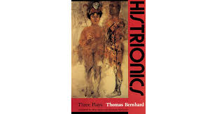 Histrionics  Three Plays  Thomas Bernhard
