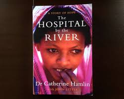 The Hospital by the River  Dr Catherine Hamlin