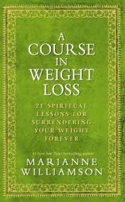 A Course in Weight Loss  Marianne Williamson