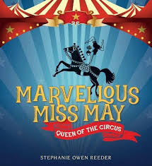 Marvellous Miss May  Queen of the Circus  Stephanie Owen Reeder