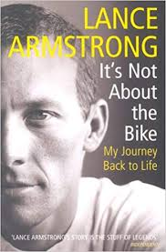 It's not about the bike-my journey back to life.   Lance Armstrong