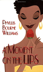 A Moment On The Lips  Phyllis Bourne Williams