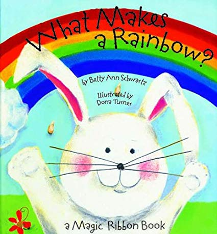 What Makes a Rainbow? - Betty Schwartz