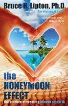The Honeymoon Effect  Bruce H. Lipton  PhD